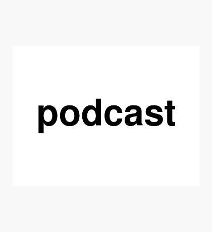 podcast Photographic Print