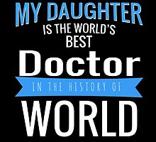 MY DAUGHTER IS THE WORLD'S BEST DOCTOR IN THE HISTORY OF WORLD by yuantees