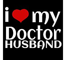 I LOVE MY DOCTOR HUSBAND Photographic Print