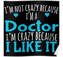 I'M NOT CRAZY BECAUSE I'M A DOCTOR I'M CRAZY BECAUSE I LIKE IT Poster