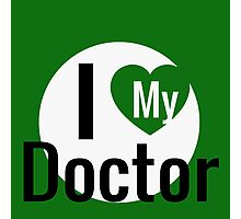 I LOVE MY DOCTOR Photographic Print