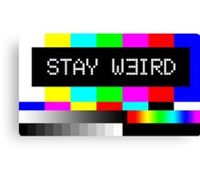 Stay weird. Cute Tv Canvas Print