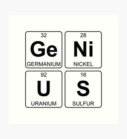 Ge Ni U S - Genius - Periodic Table - Chemistry Art Print