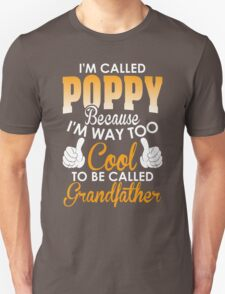 Im Called Poppy Because Too Cool To Be Called Grandfather T-Shirt