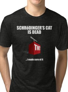 The Cat is Dead...I'm sure of it. But in black. Tri-blend T-Shirt