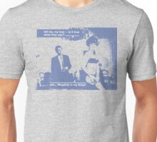 Is It True What They Say? Unisex T-Shirt