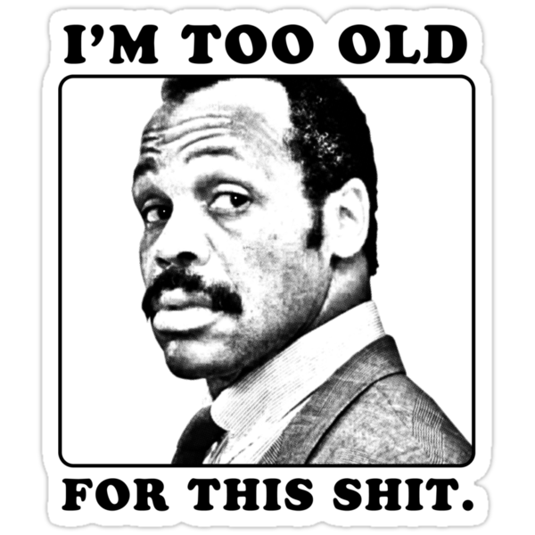 Roger Murtaugh is Too Old For This Shit (Lethal Weapon) by thespookyfog
