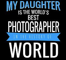 MY DAUGHTER IS THE WORLD'S BEST PHOTOGRAPHER by dynamictees