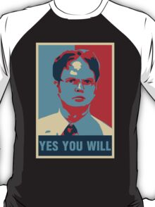 Dwight K. Schrute: Yes you will T-Shirt