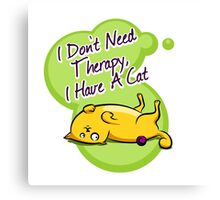 I don't need therapy, i have a cat Canvas Print