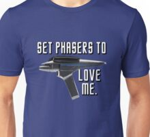 Set Phasers To Love Me Unisex T-Shirt