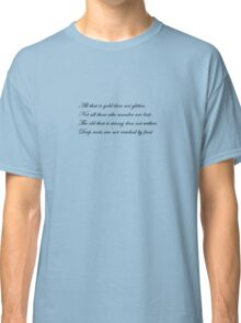 Not all those who wander are lost... Classic T-Shirt