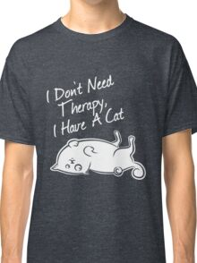 I don't need therapy, i have a cat Classic T-Shirt