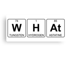 W H At - What - Periodic Table - Chemistry Canvas Print