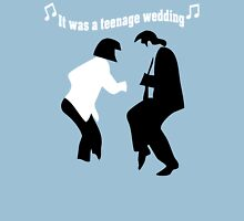 It was a teenage wedding Unisex T-Shirt