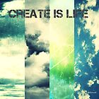Create is life by AnnaAndretta