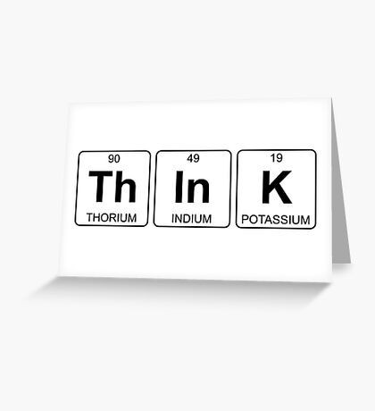 Th In K - Think - Periodic Table - Chemistry Greeting Card