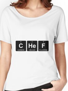 C He F - Chef - Periodic Table - Chemistry Women's Relaxed Fit T-Shirt