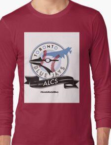 Toronto Blue Jays! Long Sleeve T-Shirt