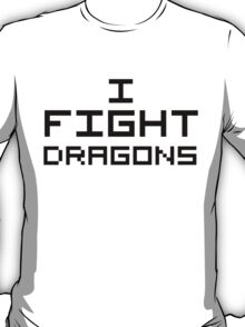 I Fight Dragons T-Shirt