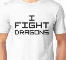 I Fight Dragons Unisex T-Shirt