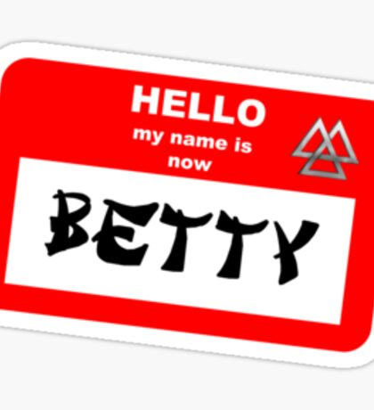 My Name is Now Betty Sticker