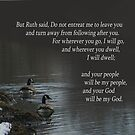 Do not entreat me to leave you ~ Ruth 1:16 by Robin Clifton