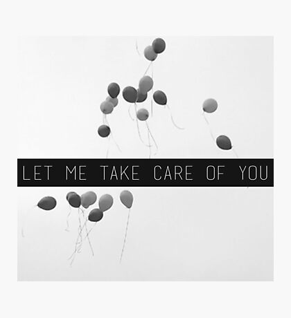 Let me take care of you.  Photographic Print