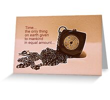 Time-the only thing of equal amount... Greeting Card