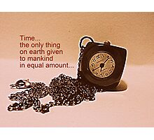 Time-the only thing of equal amount... Photographic Print