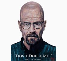 Walter White - Don't Doubt Me Unisex T-Shirt