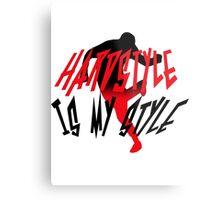 Hardstyle is my style Metal Print