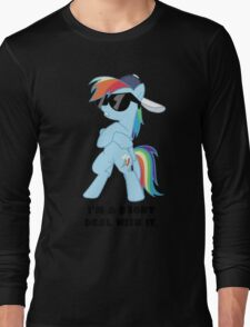 I'm a Brony Deal with it. (Rainbow Dash) - My little Pony Friendship is Magic Long Sleeve T-Shirt