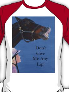 Don't Give Me Any Lip Hoodies and T-Shirts T-Shirt