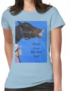 Don't Give Me Any Lip Hoodies and T-Shirts Womens Fitted T-Shirt