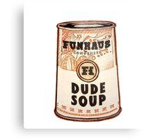 Dude Soup - Funhaus Metal Print