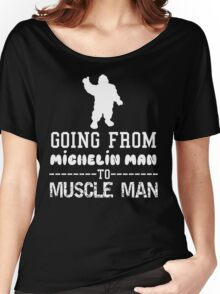 Michelin Man to Muscle Man Women's Relaxed Fit T-Shirt