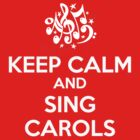 Keep Calm and Sing Carols by Cathie Tranent
