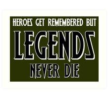 Heroes Get Remembered 1 Art Print