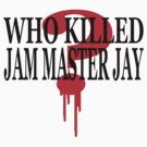 WHO KILLED JAM MASTER J by S DOT SLAUGHTER
