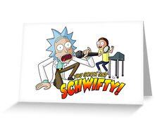 You Gotta Get Schwifty! Greeting Card