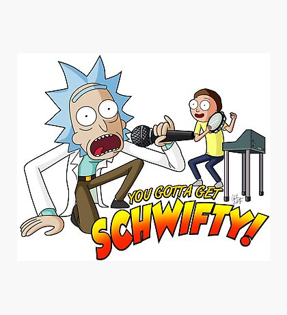You Gotta Get Schwifty! Photographic Print
