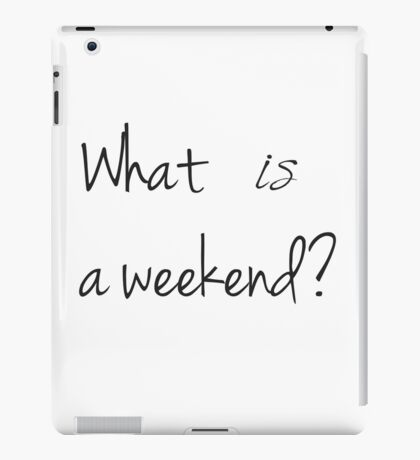 What IS a weekend? iPad Case/Skin