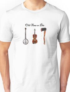 """""""Old-Time or Die"""" T-shirt Unisex T-Shirt"""