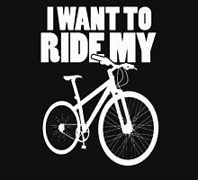 I want to ride... Unisex T-Shirt