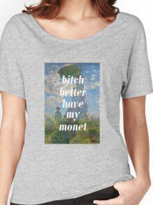 Bitch Better Have my MONET Women's Relaxed Fit T-Shirt