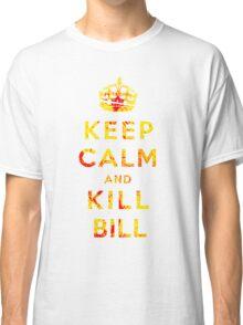 Keep Calm and Kill Bill Classic T-Shirt