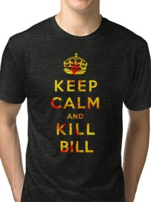 Keep Calm and Kill Bill Tri-blend T-Shirt