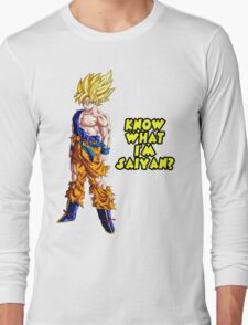 Know what I'm Saiyan? Long Sleeve T-Shirt