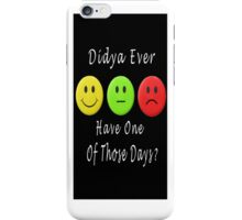 ๑۩۞۩๑ DIDJA EVER HAVE ONE OF THOSE DAYS IPHONE CASE ๑۩۞۩๑ iPhone Case/Skin
